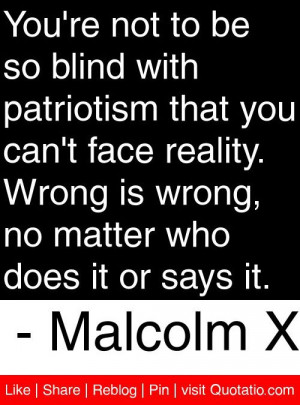 ... , no matter who does it or says it. - Malcolm X #quotes #quotations