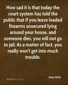 Maria Wells - How sad it is that today the court system has told the ...