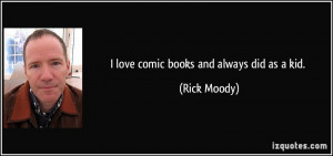 love comic books and always did as a kid. - Rick Moody