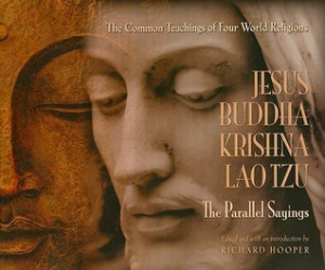 Jesus, Buddha, Krishna, Lao Tzu: The Parallel Sayings: The Common ...