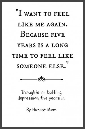 ... five years of battling depression. And I'm really, really Tired