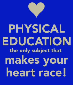 PHYSICAL EDUCATION the only subject that makes your heart race ...