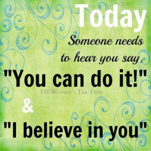 Believe You Can Do It Quotes I believe you