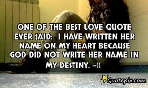 One Of The Best Love Quote Ever Said:i Have Wr..