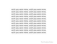 wish you were mine. i wish you were mine. i wish you were mine.