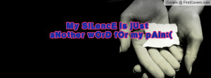My SiLencE is jUst aNother wOrD fOr my Profile Facebook Covers