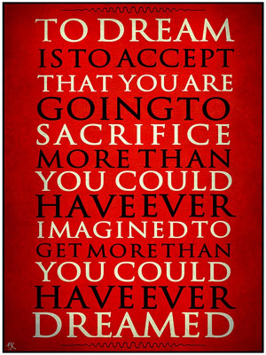 sacrifice quote to dream is to accept that you are going to sacrifice