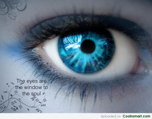 Wise Quote: The eyes are the window to the...