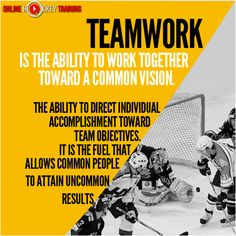 Teamwork is the ability to work together toward a common vision. More