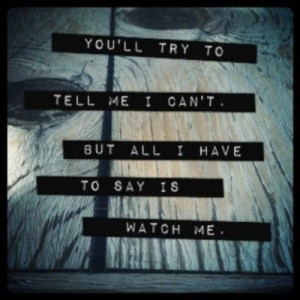 can, quotes, watch me