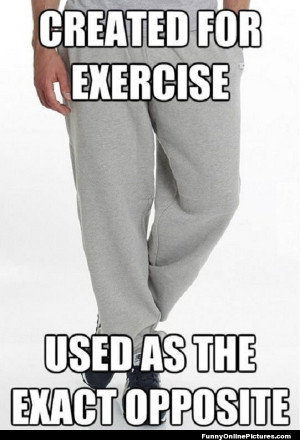 Picture about sweat pants being worn every day when they were made to ...