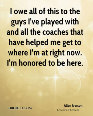 owe all of this to the guys I've played with and all the coaches ...