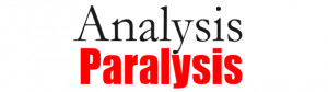Avoid Analysis Paralysis – Don't Overthink Everything