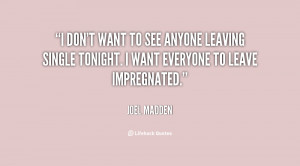 quote-Joel-Madden-i-dont-want-to-see-anyone-leaving-24841.png