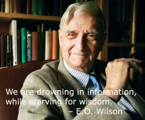 ... in information, while starving for wisdom.