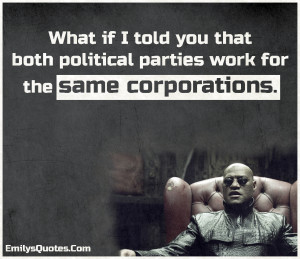 What if I told you that both political parties work for the same ...