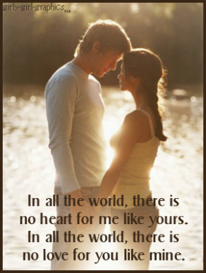 ... me like yours.In all the world,there is no love for you like mine.the