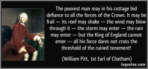 ... threshold of the ruined tenement! - William Pitt, 1st Earl of Chatham