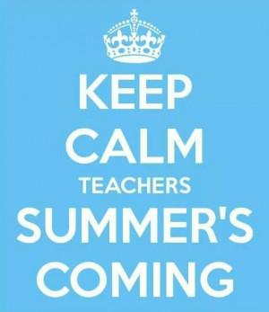 Keep calm teachers summer's coming