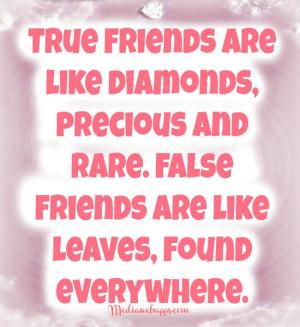 True friends are like diamonds, precious and rare. False friends are ...