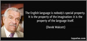 ... : it is the property of the language itself. - Derek Walcott