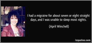 ... straight days, and I was unable to sleep most nights. - April Winchell
