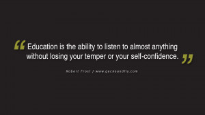 Education is the ability to listen to almost anything without losing ...