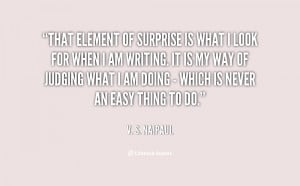 That element of surprise is what I look for when I am writing. It ...