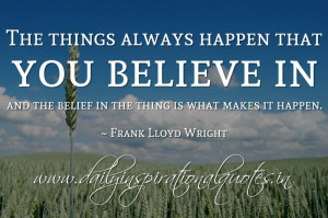... is what makes it happen. ~ Frank Lloyd Wright ( Inspiring Quotes