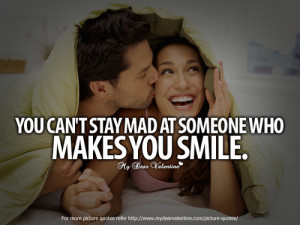 You cannot stay mad at someone who makes you smile.