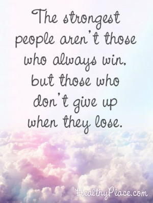 Positive quote: The strongest people aren't those who always win, but ...