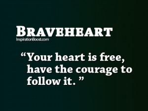 Braveheart Love Quotes Braveheart follow heart quotes