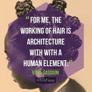 Day comes from hair icon, businessman and philanthropist Vidal Sassoon ...