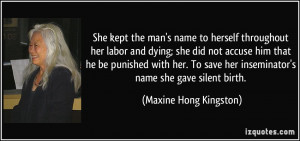 ... her inseminator's name she gave silent birth. - Maxine Hong Kingston
