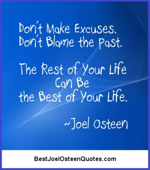 Don't make excuses. Don't blame the past. The rest of your life ...