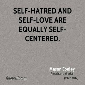 self hatred and self love are equally self centered