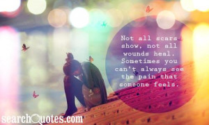 Not all scars show, not all wounds heal. Sometimes you can't always ...