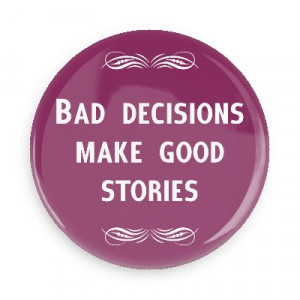 bad decisions make good stories funny sayings funny anecdotes jokes