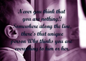 ... Person Who Thinks You Are Everything To Him Or Her - Belief Quote