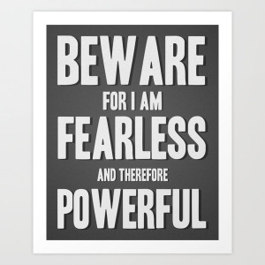 Beware; for I am fearless, and therefore powerful. Art Print by Kimsey ...