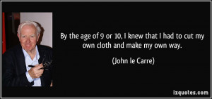 ... had-to-cut-my-own-cloth-and-make-my-own-way-john-le-carre-32411.jpg