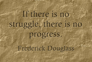 "If there is no struggle, there is no progress. "" – Frederick ..."