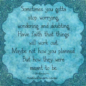 Faith That Things Will Work Out: Quote About Have Faith That Things ...