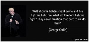 fighters fight crime and fire fighters fight fire, what do freedom ...
