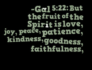 Quotes Picture: gal 5:22: but the fruit of the spirit is love, joy ...