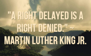 right delayed is a right denied.