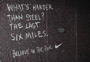 What's harder than steel? The last six miles. Believe in the run.