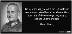 Bad weather has grounded the Luftwaffe and now we must stand by and ...