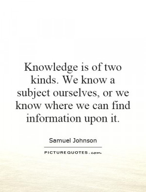 of two kinds We know a subject ourselves or we know where we can