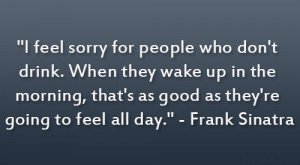 """... as good as they're going to feel all day."""" – Frank Sinatra"""